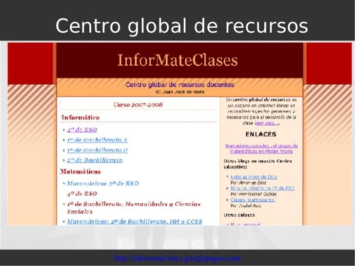 Centro global de recursos http://informateclases.googlepages.com/