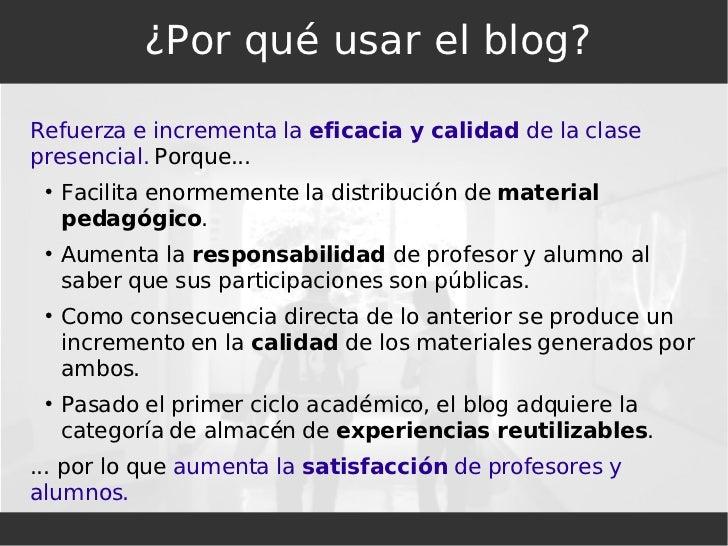 ¿Por qué usar el blog? <ul><li>Refuerza e incrementa la  eficacia y calidad  de la clase presencial.  Porque... </li></ul>...