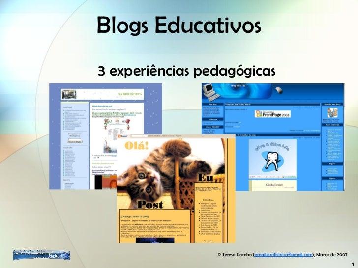 Blogs Educativos 3 experiências pedagógicas ©  Teresa Pombo ( [email_address] ), Março de 2007