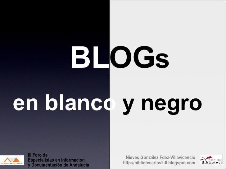 BL OG s en blanco  y negro Nieves González Fdez-Villavicencio http://bibliotecarios2-0.blogspot.com III Foro de  Especiali...