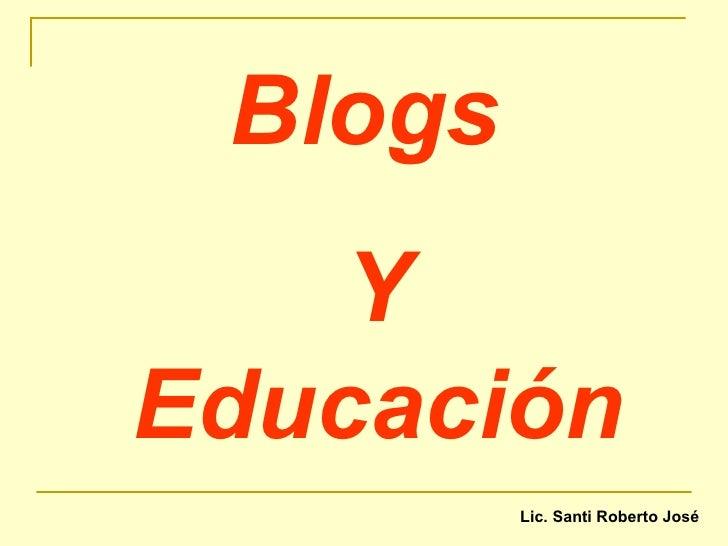 Blogs  Y Educación Lic. Santi Roberto José