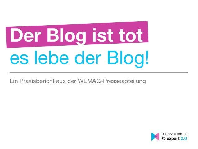 Der Blog ist totes lebe der Blog!Ein Praxisbericht aus der WEMAG-Presseabteilung                                          ...