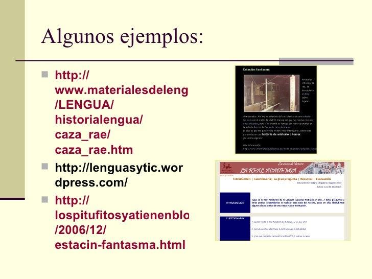 Algunos ejemplos: <ul><li>http :// www.materialesdelengua.org /LENGUA/ historialengua / caza_rae / caza_rae.htm </li></ul>...