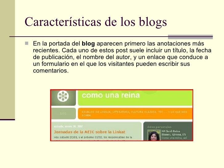 Características de los blogs <ul><li>En la portada del  blog  aparecen primero las anotaciones más recientes. Cada uno de ...