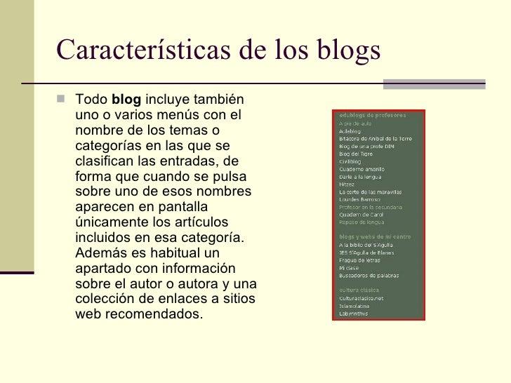Características de los blogs <ul><li>Todo  blog  incluye también uno o varios menús con el nombre de los temas o categoría...