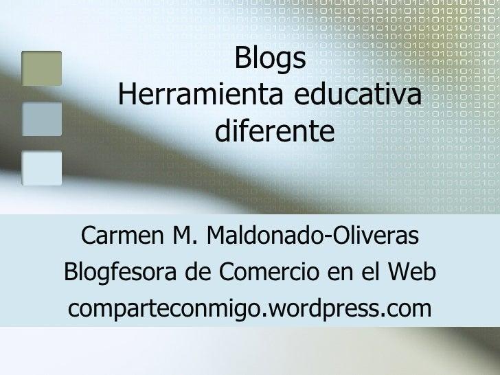 Blogs  Herramienta educativa  diferente Carmen M. Maldonado-Oliveras Blogfesora de Comercio en el Web comparteconmigo.word...