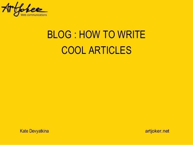 Kate Devyatkina artjoker.net BLOG : HOW TO WRITE COOL ARTICLES