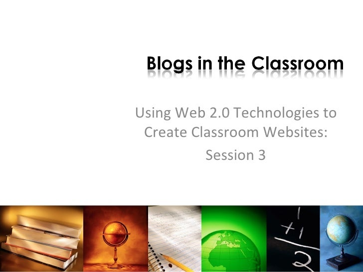 Using Web 2.0 Technologies to Create Classroom Websites: Session 3