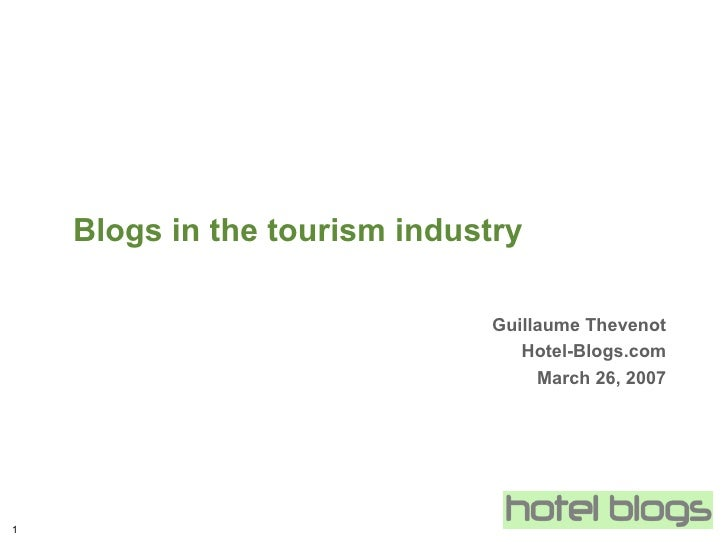 Blogs in the tourism industry Guillaume Thevenot Hotel-Blogs.com March 26, 2007