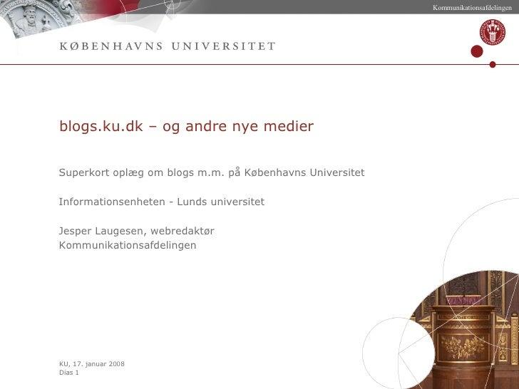 blogs.ku.dk – og andre nye medier Superkort oplæg om blogs m.m. på Københavns Universitet  Informationsenheten - Lunds uni...