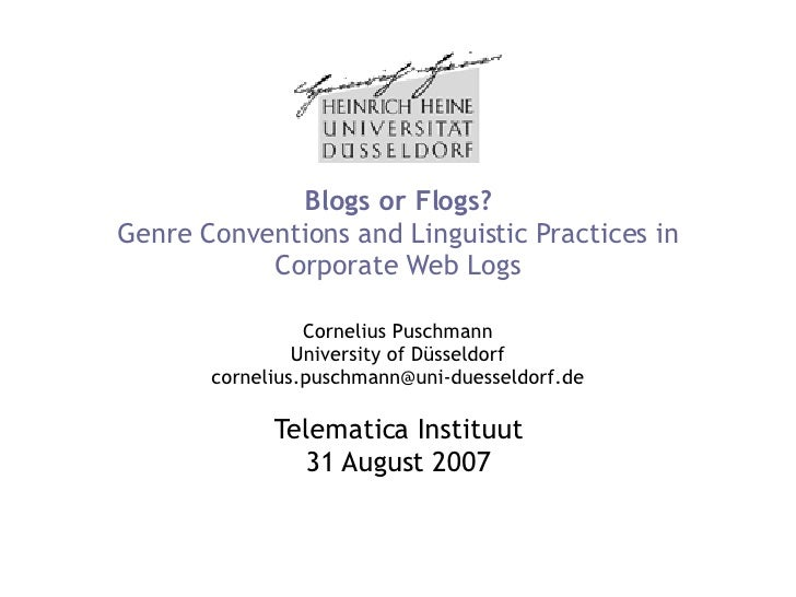 Blogs or Flogs? Genre Conventions and Linguistic Practices in Corporate Web Logs Cornelius Puschmann University of Düsseld...