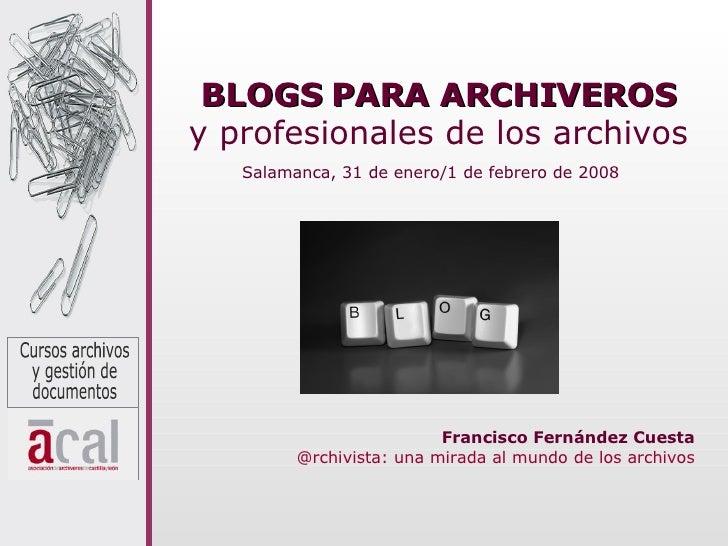 BLOGS PARA ARCHIVEROS y profesionales de los archivos Francisco Fernández Cuesta @rchivista : una mirada al mundo de los a...