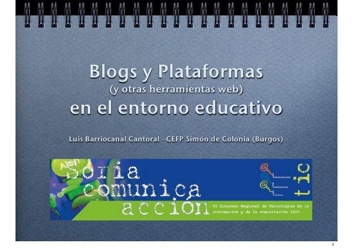 Blogs y Plataformas           (y otras herramientas web)  en el entorno educativo Luis Barriocanal Cantoral - CEFP Simón d...