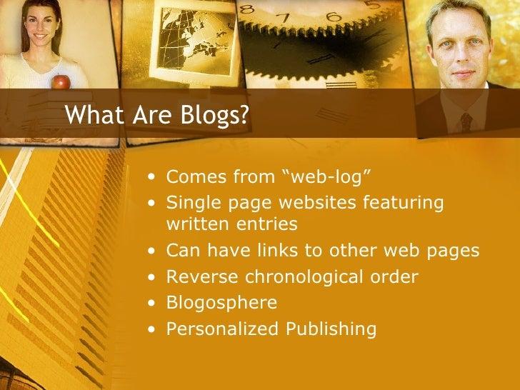 """<ul><li>Comes from """"web-log"""" </li></ul><ul><li>Single page websites featuring written entries </li></ul><ul><li>Can have l..."""