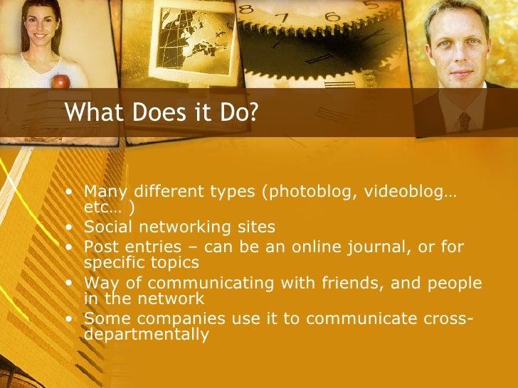 <ul><li>Many different types (photoblog, videoblog…etc… ) </li></ul><ul><li>Social networking sites </li></ul><ul><li>Post...