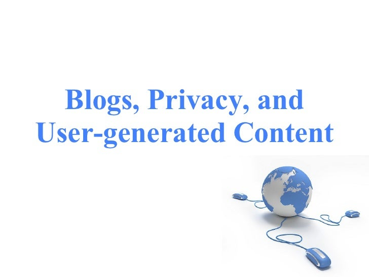 Blogs, Privacy, and User-generated Content