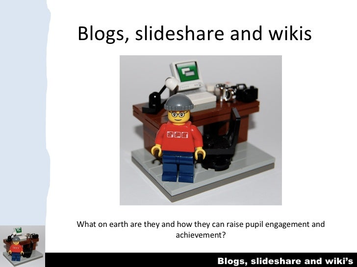 Blogs, slideshare and wikis What on earth are they and how they can raise pupil engagement and achievement?