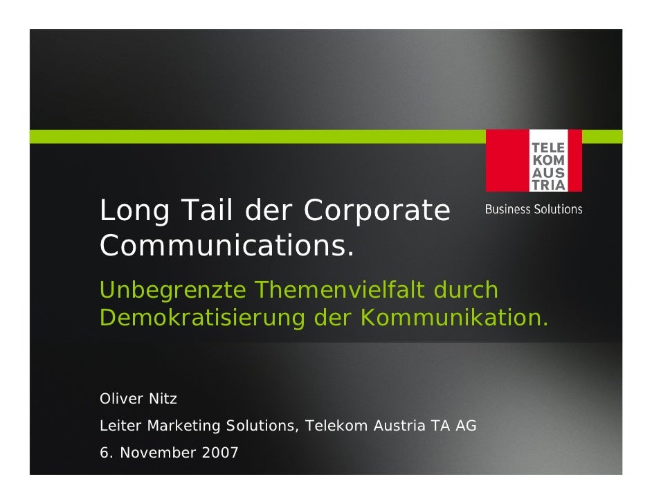 Long Tail der Corporate Communications. Unbegrenzte Themenvielfalt durch Demokratisierung der Kommunikation.   Oliver Nitz...