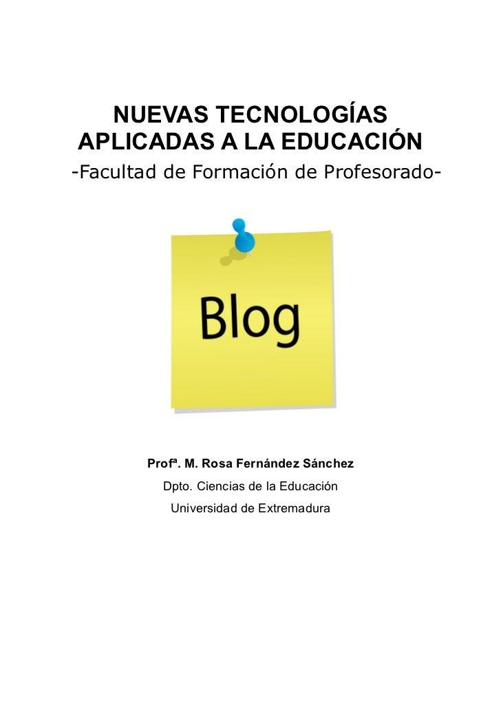 NUEVAS TECNOLOGÍAS APLICADAS A LA EDUCACIÓN-Facultad de Formación de Profesorado-       Profª. M. Rosa Fernández Sánchez  ...