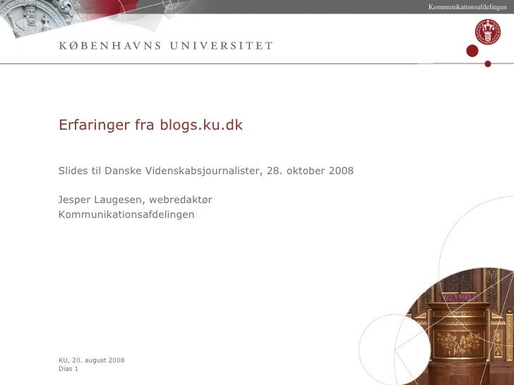 Erfaringer fra blogs.ku.dk Slides til Danske Videnskabsjournalister, 28. oktober 2008 Jesper Laugesen, webredaktør Kommuni...