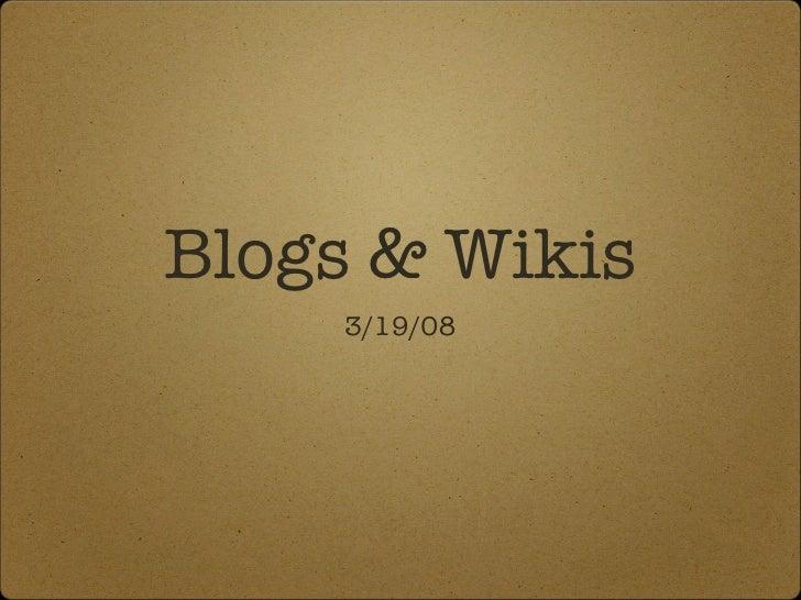 Blogs & Wikis <ul><li>3/19/08 </li></ul>