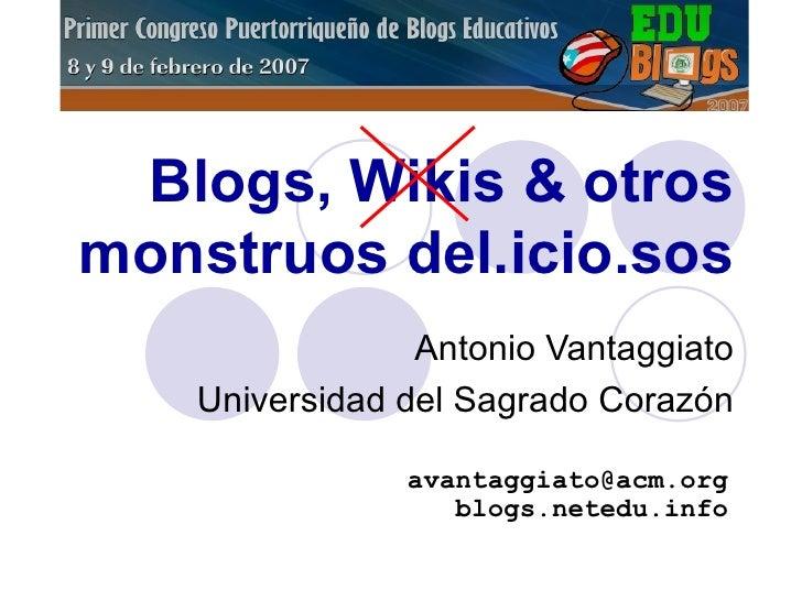 Antonio Vantaggiato Universidad del Sagrado Corazón Blogs, Wikis & otros monstruos del.icio.sos [email_address] blogs.nete...