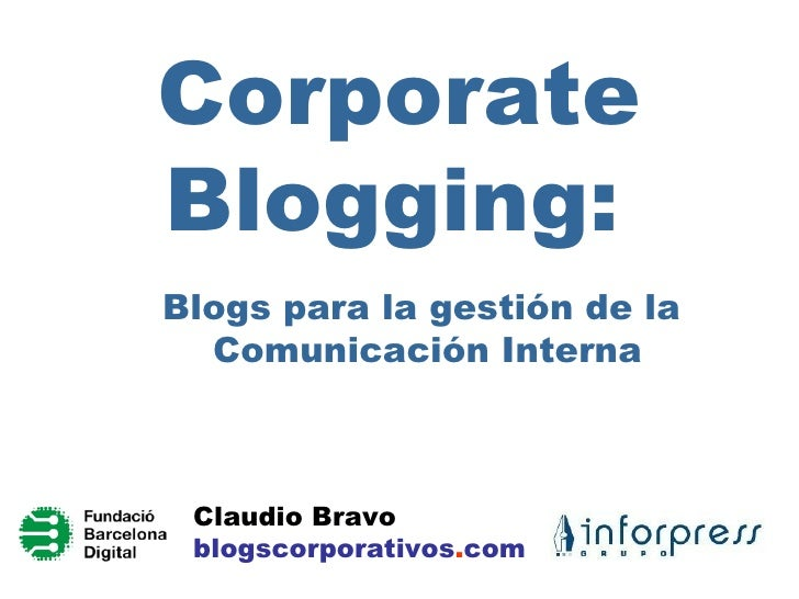 Corporate Blogging:   Blogs para la gestión de la  Comunicación Interna Claudio Bravo blogscorporativos . com