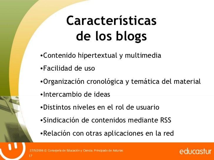 Características de los blogs <ul><li>Contenido hipertextual y multimedia </li></ul><ul><li>Facilidad de uso </li></ul><ul>...