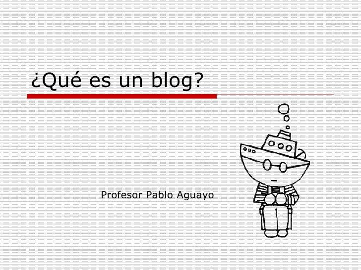 ¿Qué es un blog? Profesor Pablo Aguayo
