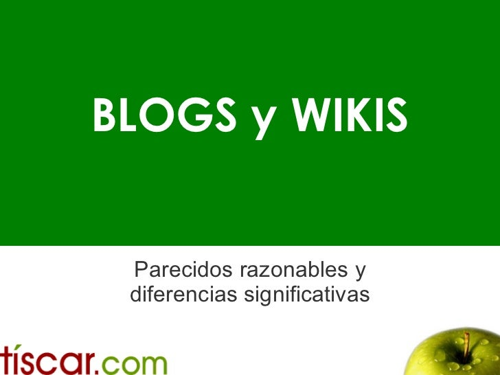 BLOGS y WIKIS Parecidos razonables y diferencias significativas