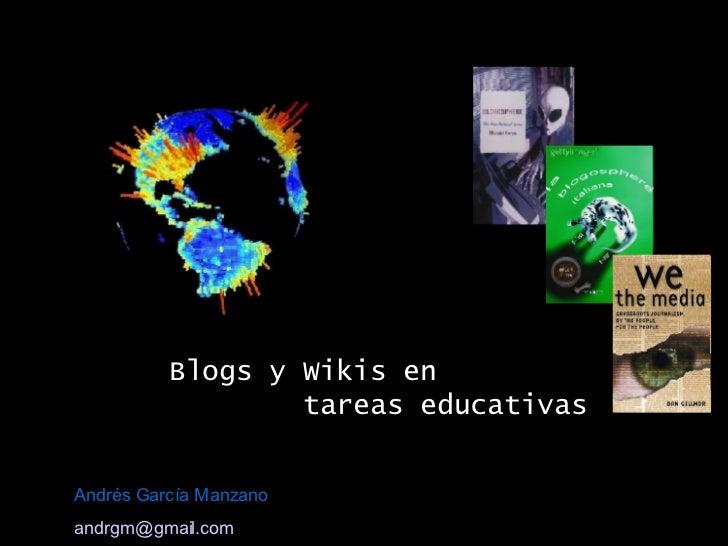Blogs y Wikis en  tareas educativas Andrés García Manzano [email_address]