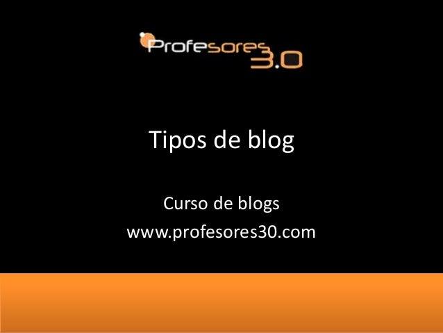 Tipos de blogCurso de blogswww.profesores30.com