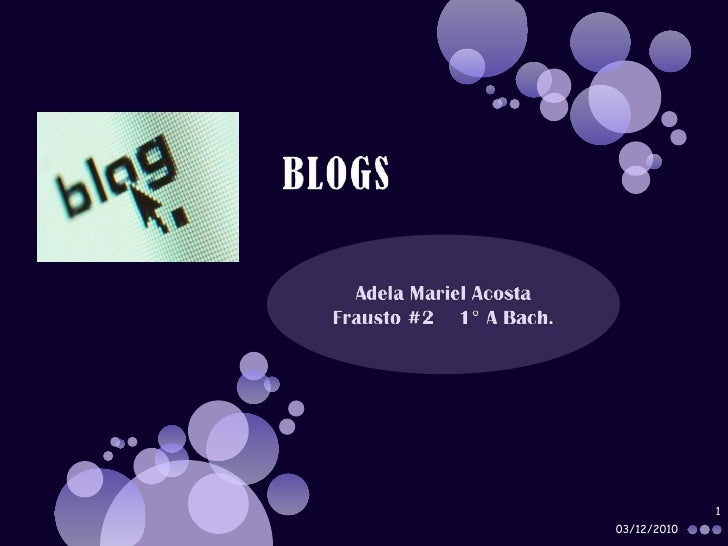 BLOGS<br />Adela Mariel Acosta Frausto #2    1° A Bach.<br />03/12/2010<br />1<br />