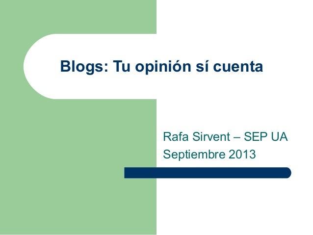 Blogs: Tu opinión sí cuenta Rafa Sirvent – SEP UA Septiembre 2013