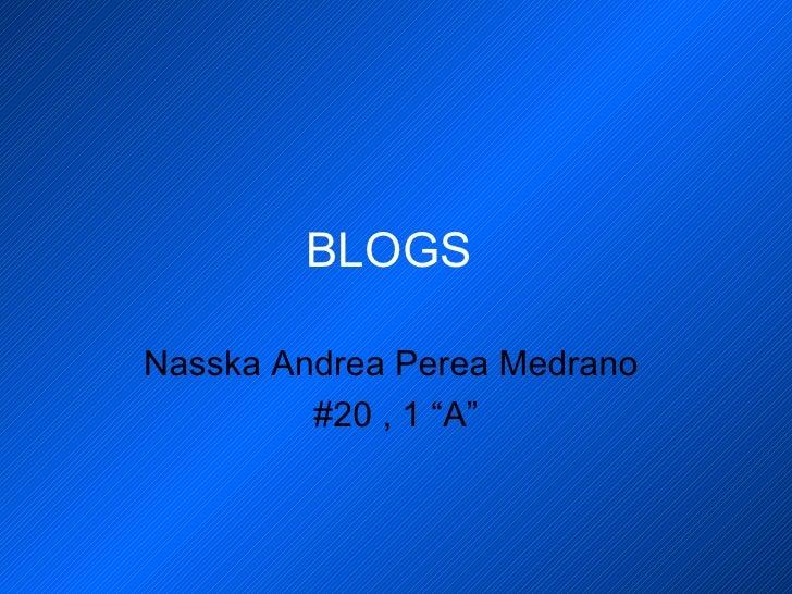 "BLOGS  Nasska Andrea Perea Medrano  #20 , 1 ""A"""