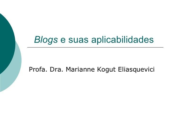 Blogs  e suas aplicabilidades  Profa. Dra. Marianne Kogut Eliasquevici