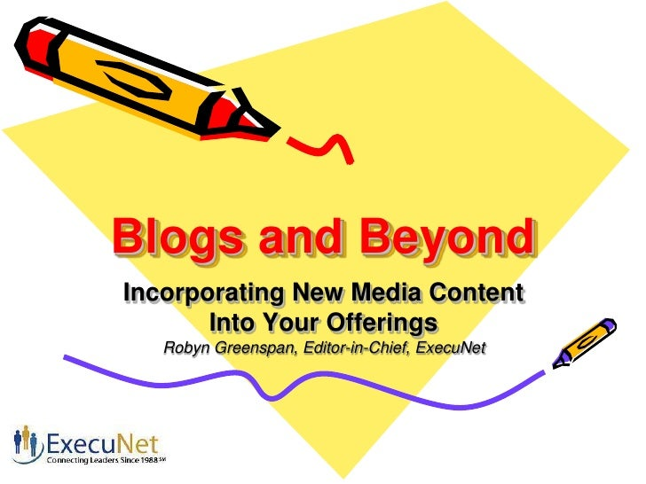 Blogs and Beyond<br />Incorporating New Media Content <br />Into Your Offerings<br />Robyn Greenspan, Editor-in-Chief, Exe...