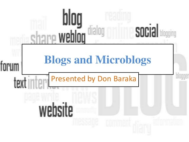 Blogs and Microblogs Presented by Don Baraka