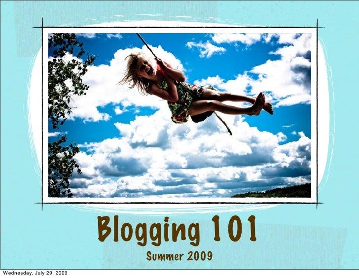 Blogging 101                               Summer 2009 Wednesday, July 29, 2009