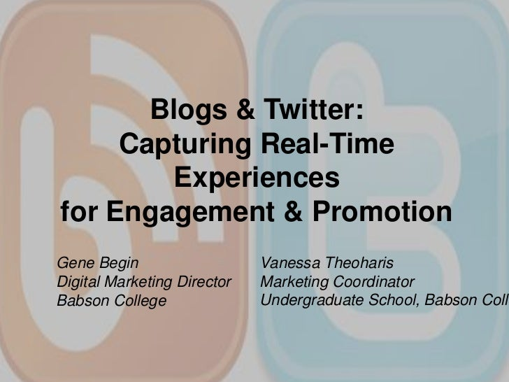 Blogs & Twitter:Capturing Real-Time Experiencesfor Engagement & Promotion<br />Gene Begin<br />Digital Marketing DirectorB...