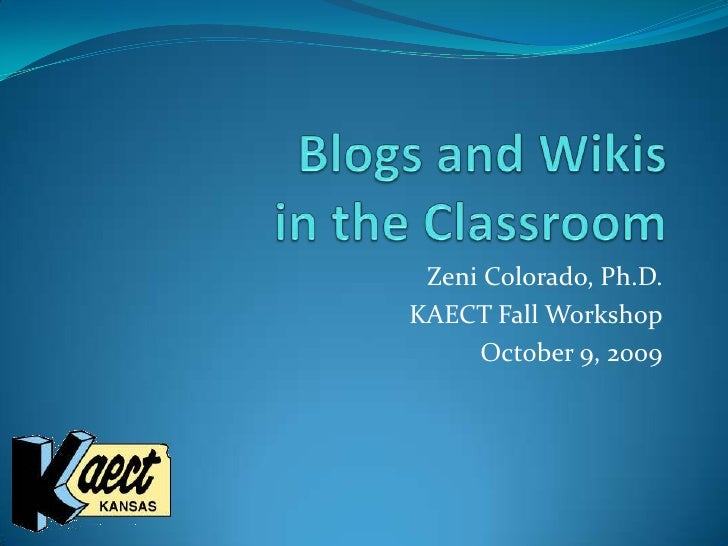 Blogs and Wikis in the Classroom<br />Zeni Colorado, Ph.D.<br />KAECT Fall Workshop<br />October 9, 2009<br />