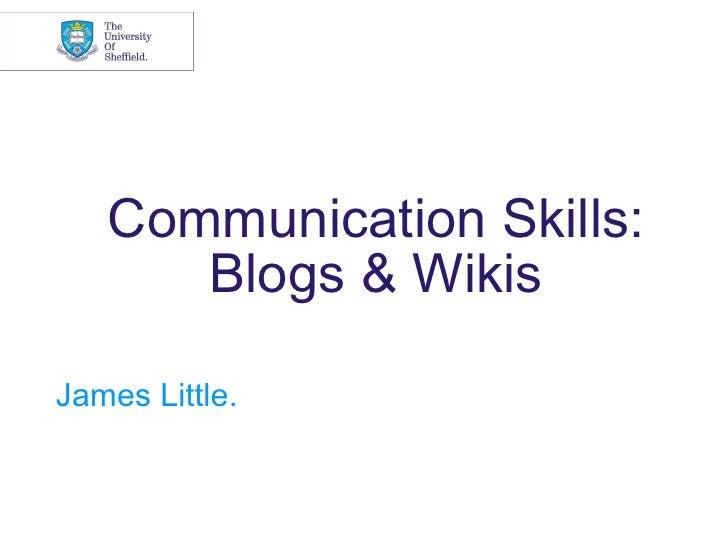 Communication Skills:      Blogs & WikisJames Little.