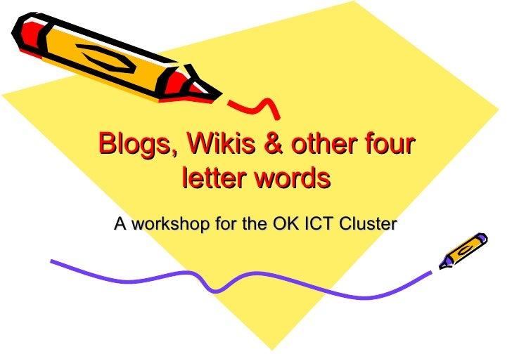 Blogs, Wikis & other four letter words A workshop for the OK ICT Cluster