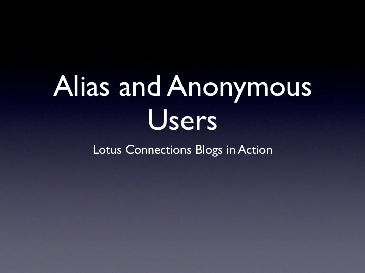 Alias and Anonymous         Users   Lotus Connections Blogs in Action