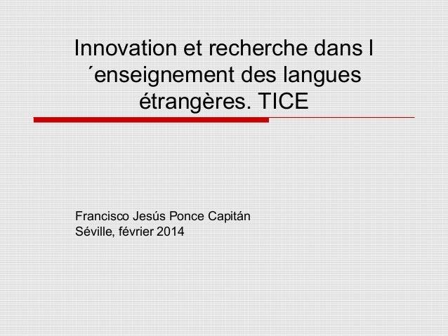 Innovation et recherche dans l ´enseignement des langues étrangères. TICE  Francisco Jesús Ponce Capitán Séville, février ...
