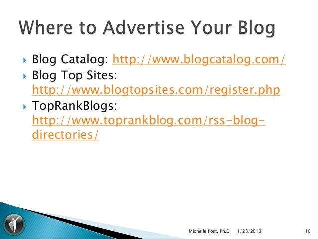    Blog Catalog: http://www.blogcatalog.com/   Blog Top Sites:    http://www.blogtopsites.com/register.php   TopRankBlo...