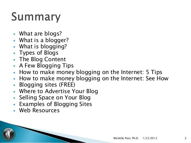    What are blogs?   What is a blogger?   What is blogging?   Types of Blogs   The Blog Content   A Few Blogging Tip...