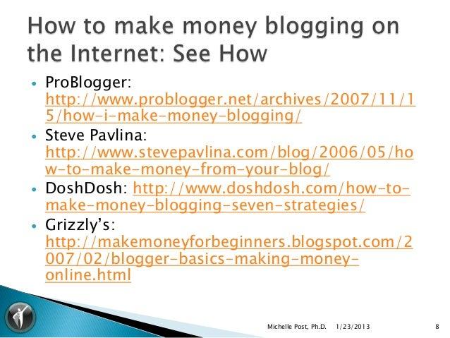    ProBlogger:    http://www.problogger.net/archives/2007/11/1    5/how-i-make-money-blogging/   Steve Pavlina:    http:...