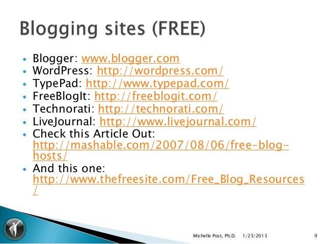    Blogger: www.blogger.com   WordPress: http://wordpress.com/   TypePad: http://www.typepad.com/   FreeBlogIt: http:/...