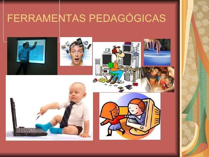 FERRAMENTAS PEDAGÓGICAS